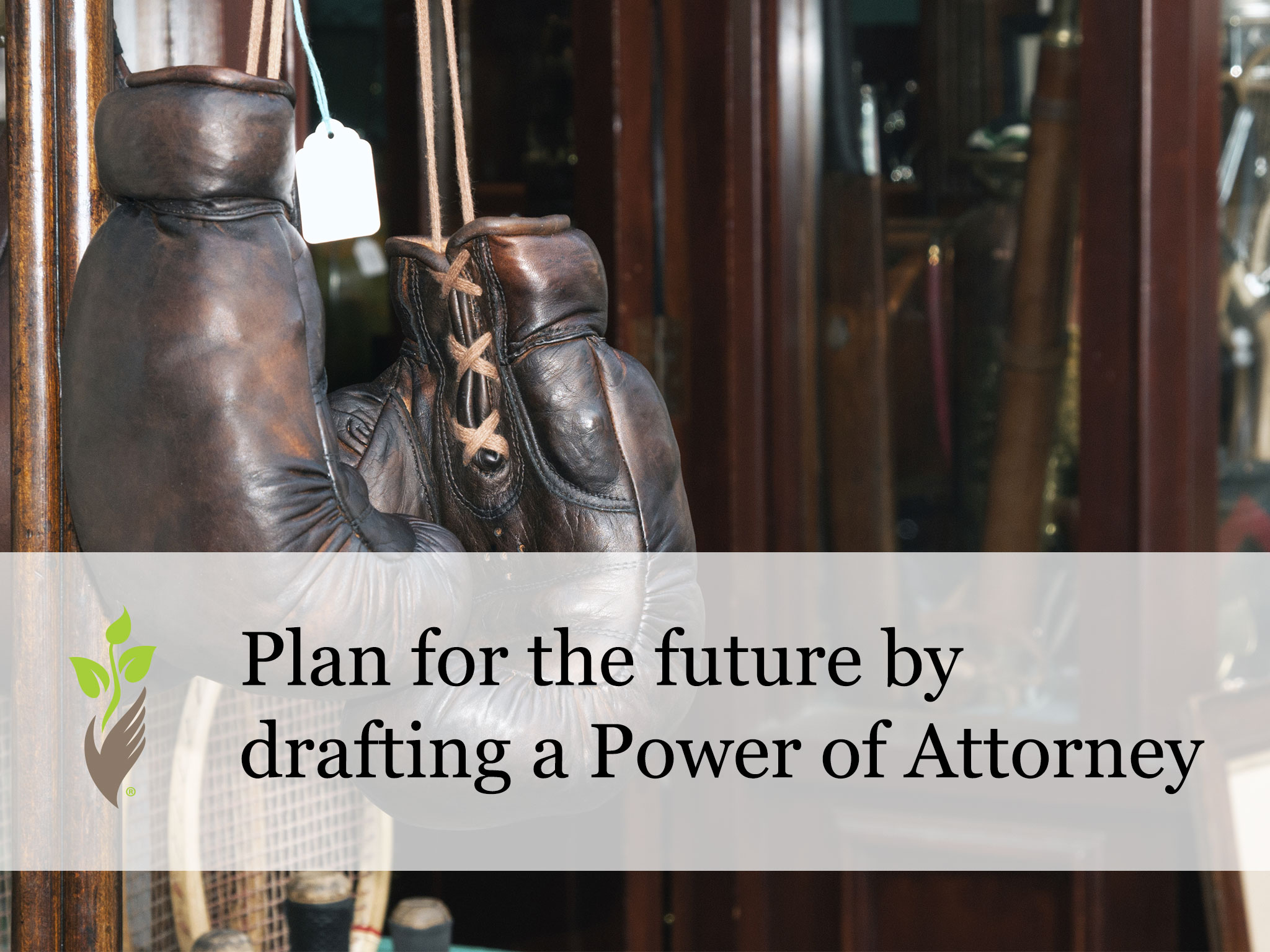 Plan for the future by drafting a Power of Attorney