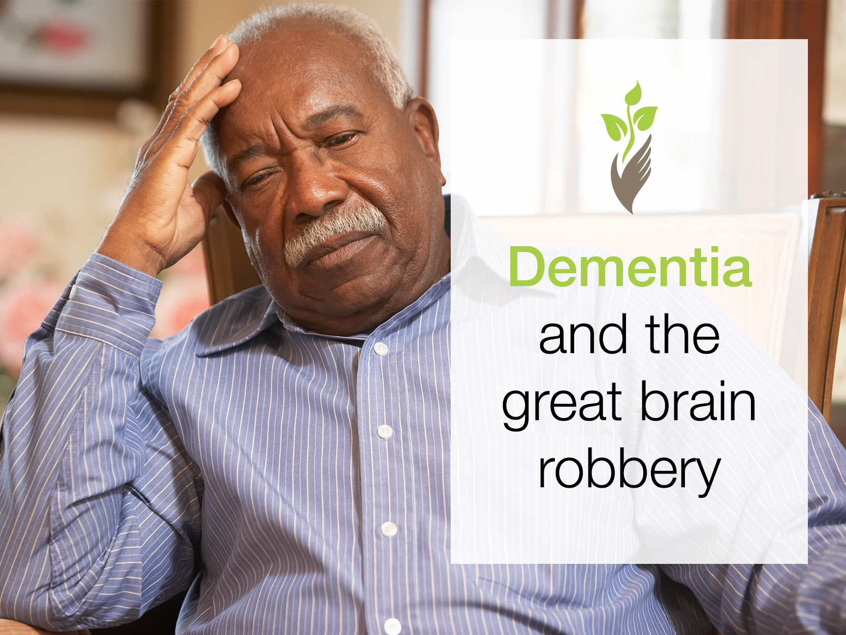 Dementia and the great brain robbery