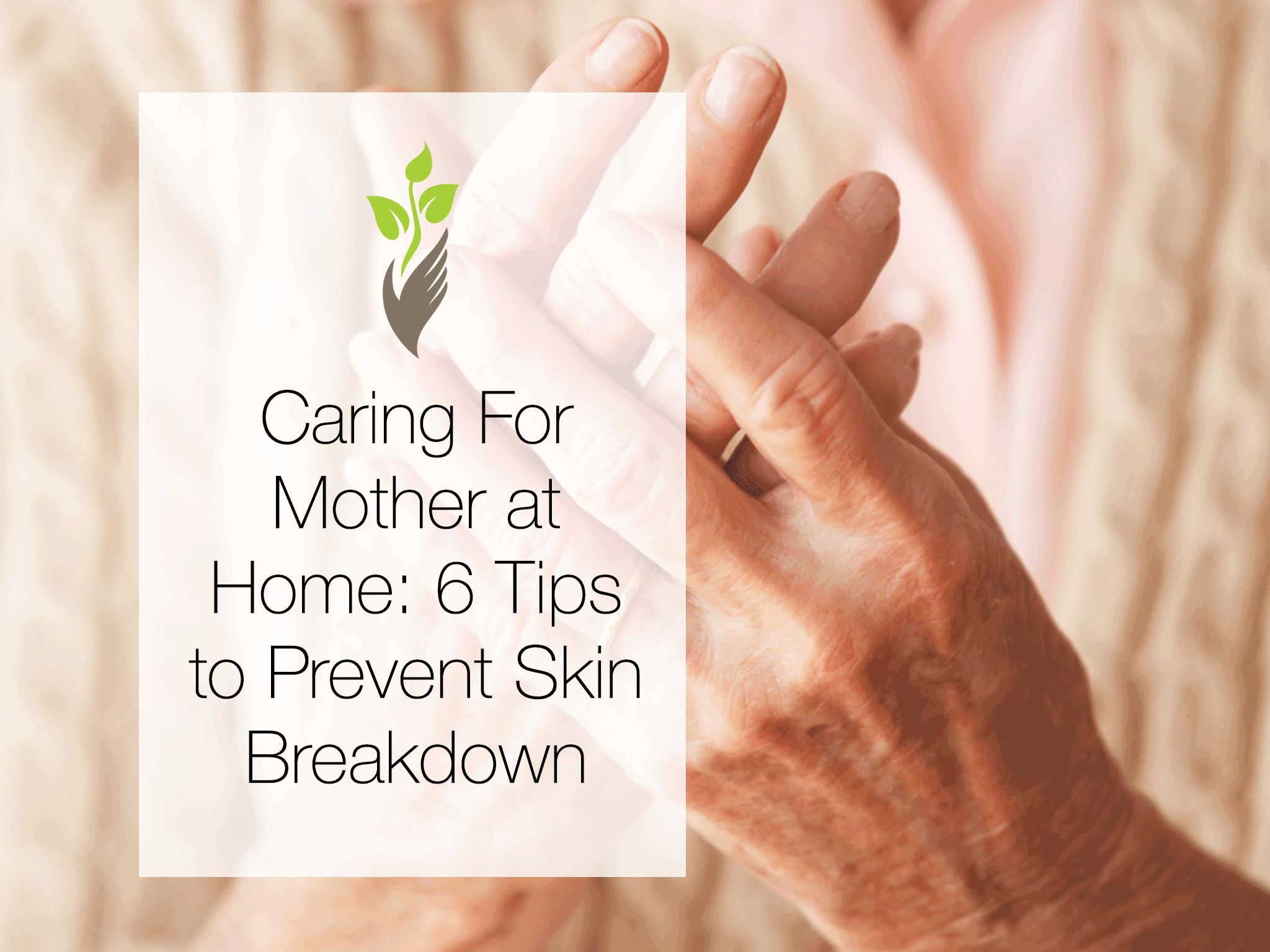 Caring For Mother at Home: 6 Tips to Prevent Skin Breakdown