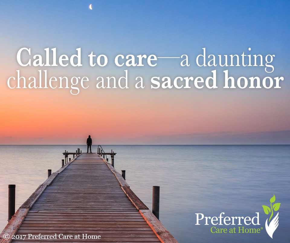 Called to Care: A Daunting Challenge and Sacred Honor