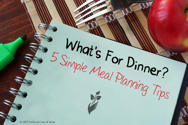 What's for Dinner? Five Meal Planning Tips for Seniors
