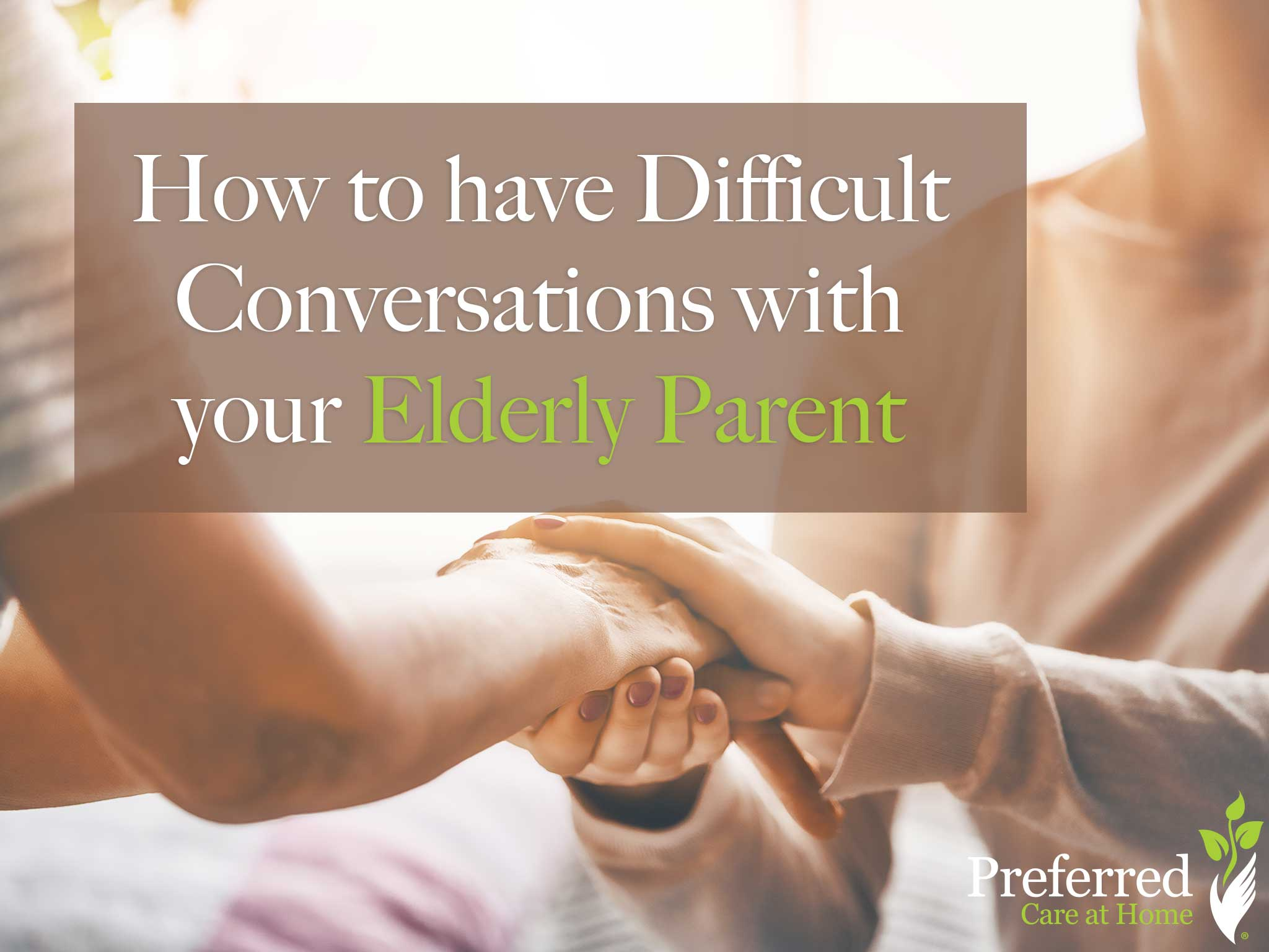 How to Have Difficult Conversations with Your Elderly Parent
