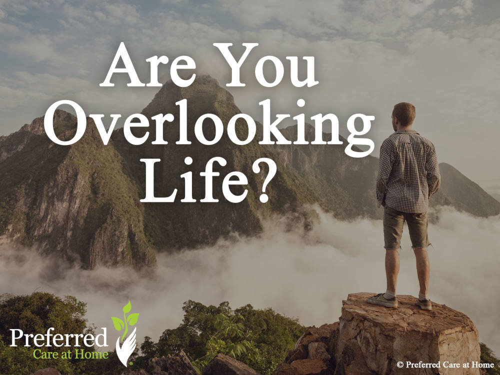 Are You Overlooking Life?